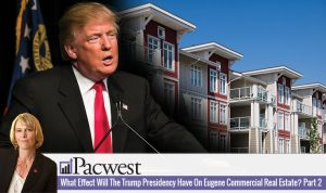What Effect Will The Trump Presidency Have On Eugene Commercial Real Estate? Part 2