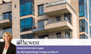 Commercial Real Estate In Eugene: How Will Proposed Changes To Oregon Law Affect It?